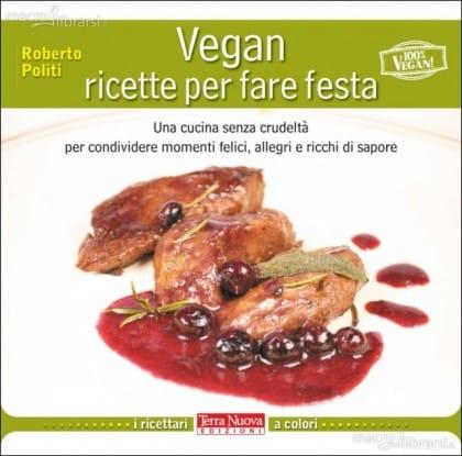 Vegan, ricette per fare festa, il ricettario vegan di Roberto Politi