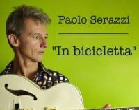 """""""In bicicletta"""", la canzone ironica e divertente di Paolo Serazzi per promuovere l'uso delle due ruote"""